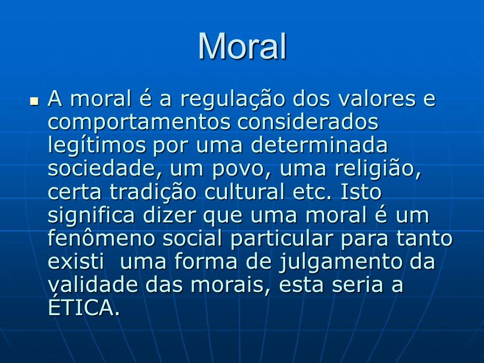 Moral A moral é a regulação dos valores e comportamentos considerados legítimos por uma determinada sociedade, um povo, uma religião, certa tradição c