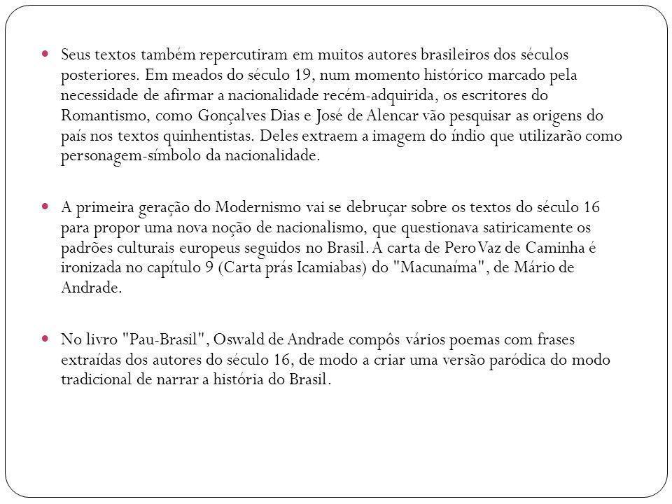 Seus textos também repercutiram em muitos autores brasileiros dos séculos posteriores.