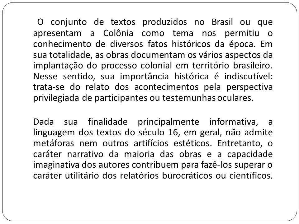 O conjunto de textos produzidos no Brasil ou que apresentam a Colônia como tema nos permitiu o conhecimento de diversos fatos históricos da época.