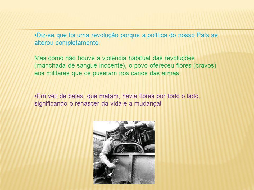 Diz-se que foi uma revolução porque a política do nosso País se alterou completamente.