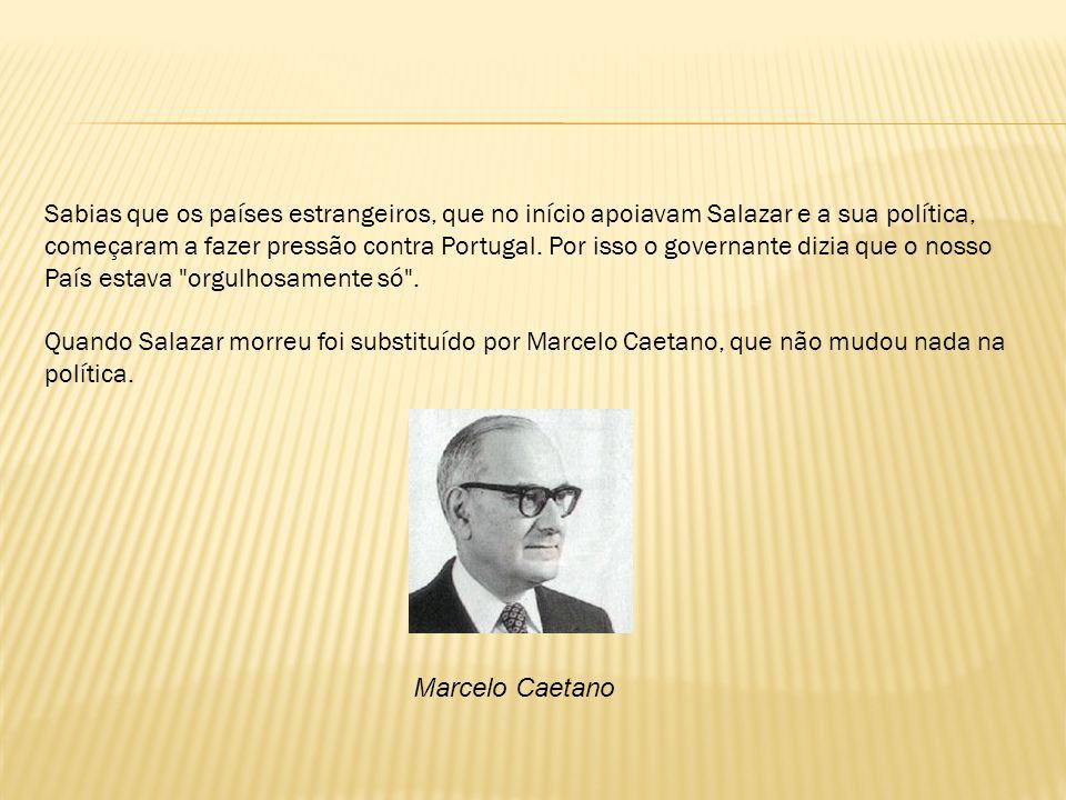 Sabias que os países estrangeiros, que no início apoiavam Salazar e a sua política, começaram a fazer pressão contra Portugal.