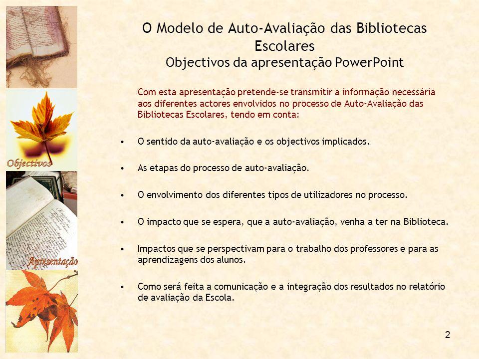 2 O Modelo de Auto-Avaliação das Bibliotecas Escolares Objectivos da apresentação PowerPoint Com esta apresentação pretende-se transmitir a informação