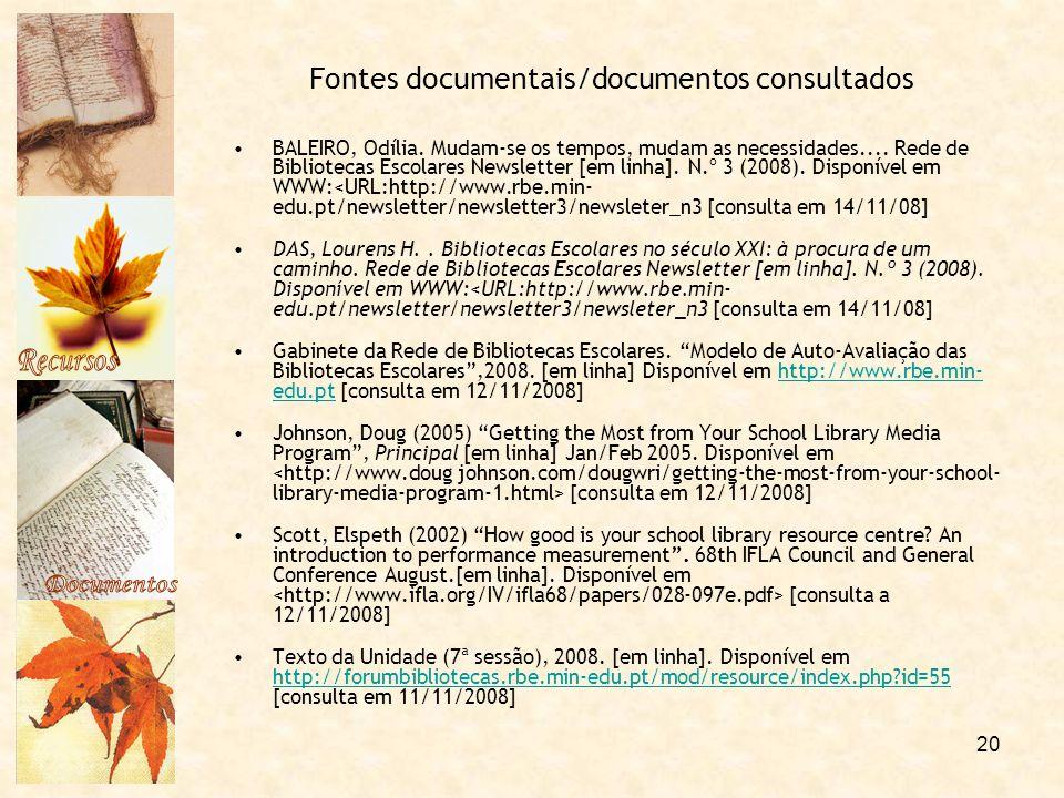 20 Fontes documentais/documentos consultados BALEIRO, Odília. Mudam-se os tempos, mudam as necessidades.... Rede de Bibliotecas Escolares Newsletter [