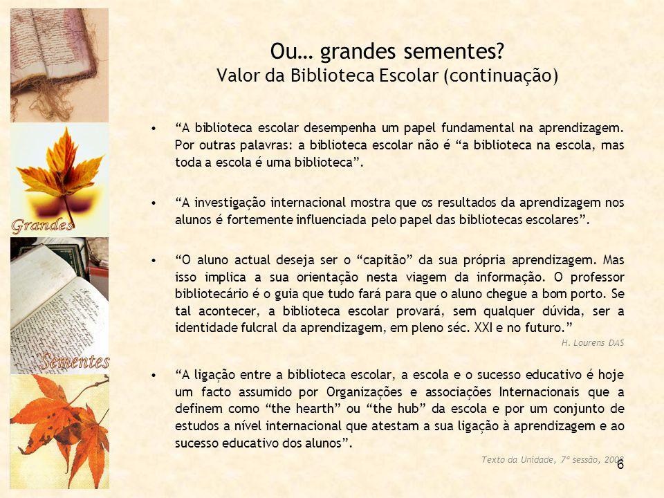 """6 Ou… grandes sementes? Valor da Biblioteca Escolar (continuação) """"A biblioteca escolar desempenha um papel fundamental na aprendizagem. Por outras pa"""
