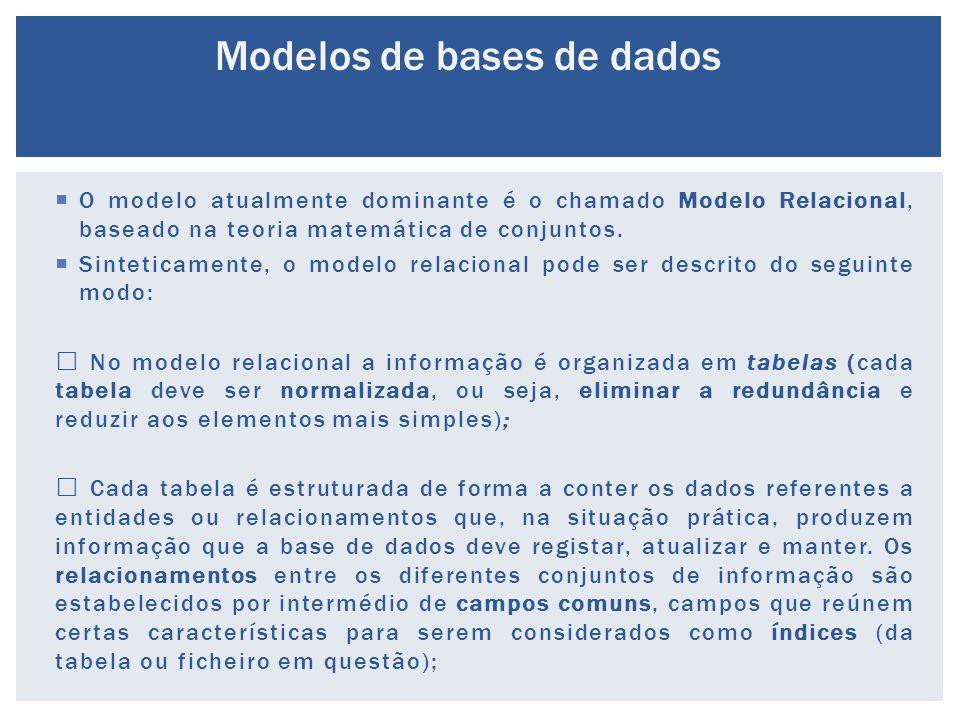  O modelo atualmente dominante é o chamado Modelo Relacional, baseado na teoria matemática de conjuntos.  Sinteticamente, o modelo relacional pode s