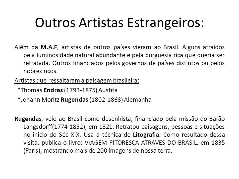 Outros Artistas Estrangeiros: Além da M.A.F, artistas de outros países vieram ao Brasil. Alguns atraídos pela luminosidade natural abundante e pela bu