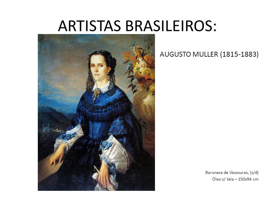 ARTISTAS BRASILEIROS: AUGUSTO MULLER (1815-1883) Baronesa de Vassouras, (s/d) Óleo s/ tela – 150x94 cm