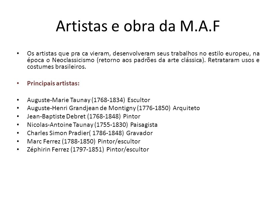 Artistas e obra da M.A.F Os artistas que pra ca vieram, desenvolveram seus trabalhos no estilo europeu, na época o Neoclassicismo (retorno aos padrões
