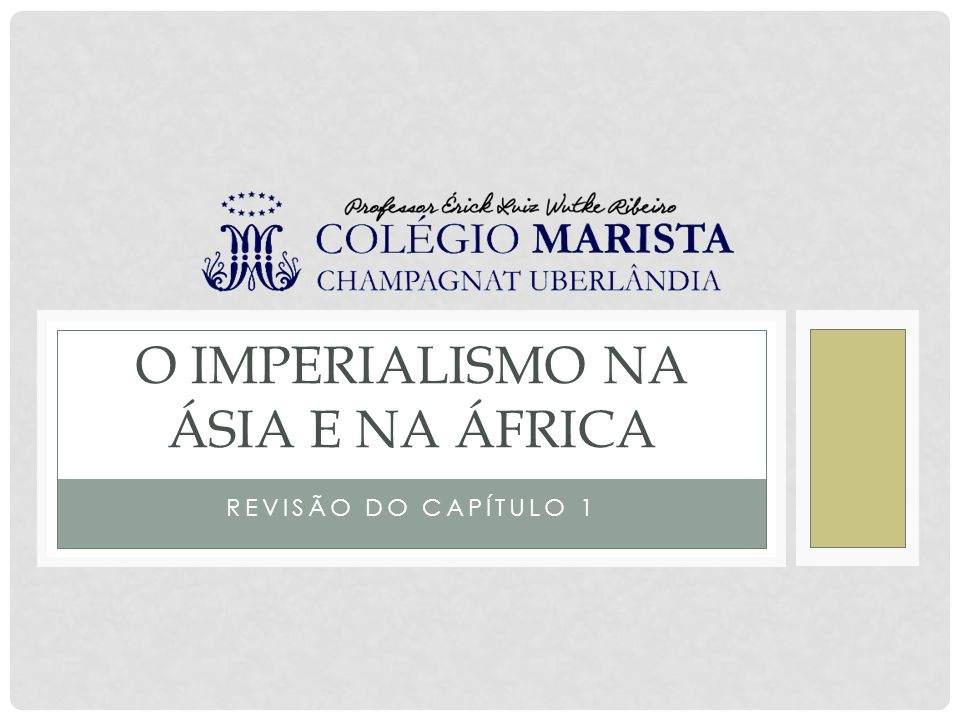 REVISÃO DO CAPÍTULO 1 O IMPERIALISMO NA ÁSIA E NA ÁFRICA