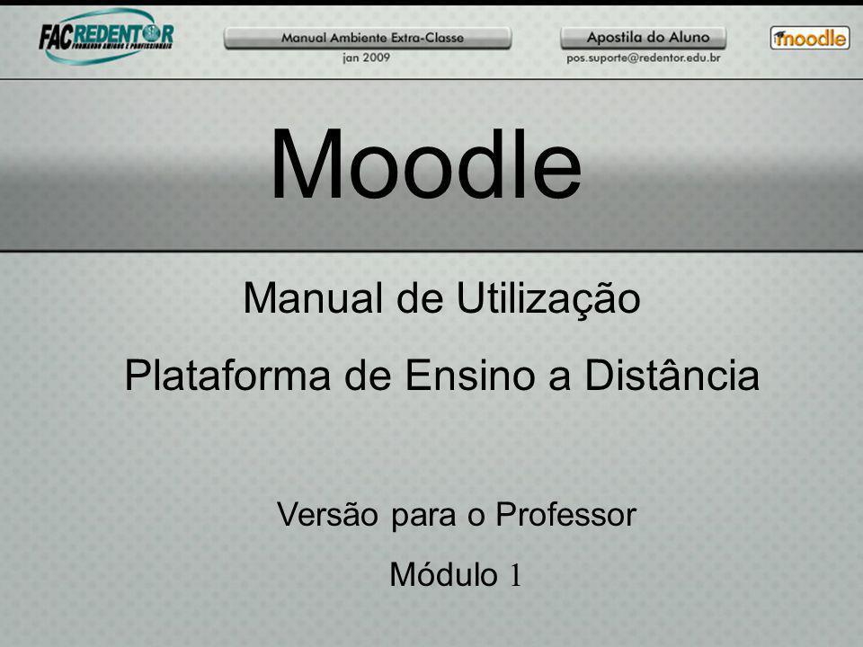 Moodle Manual de Utilização Plataforma de Ensino a Distância Versão para o Professor Módulo 1