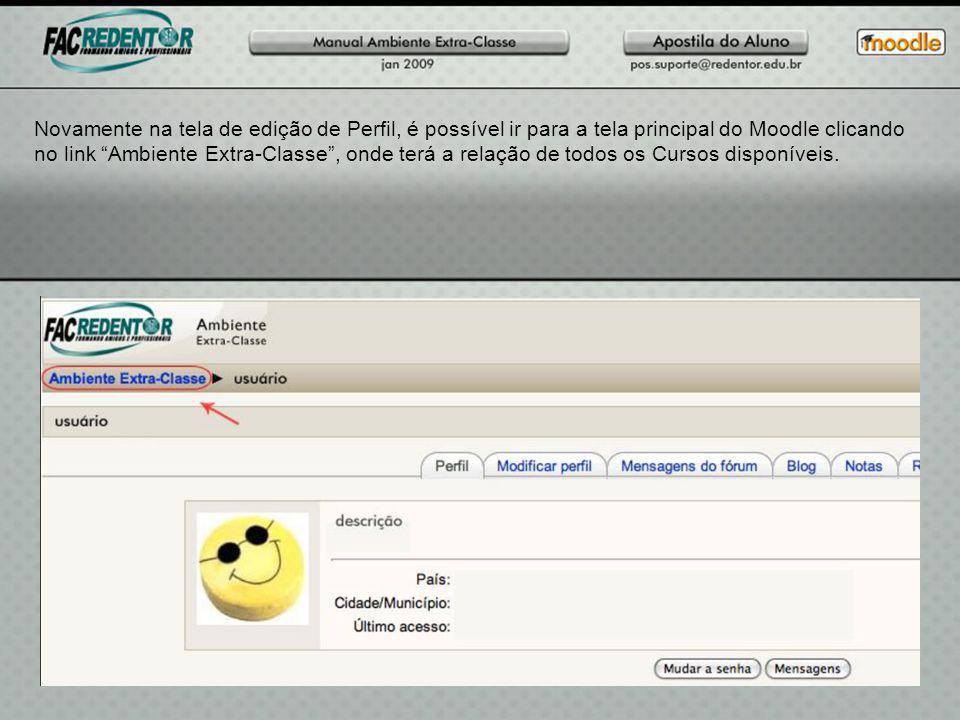 Novamente na tela de edição de Perfil, é possível ir para a tela principal do Moodle clicando no link Ambiente Extra-Classe , onde terá a relação de todos os Cursos disponíveis.
