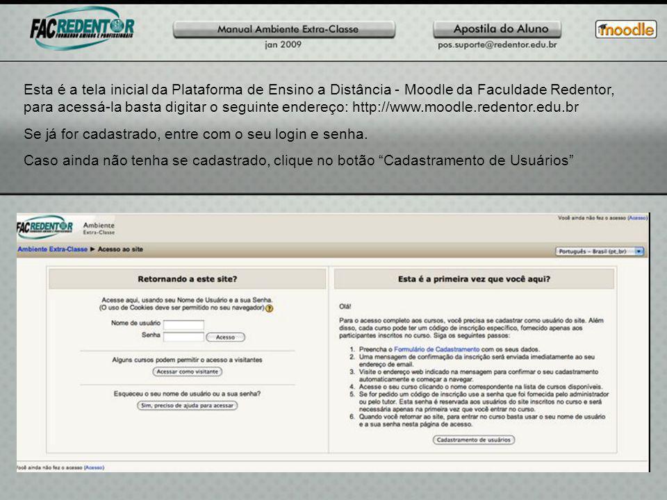 Esta é a tela inicial da Plataforma de Ensino a Distância - Moodle da Faculdade Redentor, para acessá-la basta digitar o seguinte endereço: http://www.moodle.redentor.edu.br Se já for cadastrado, entre com o seu login e senha.