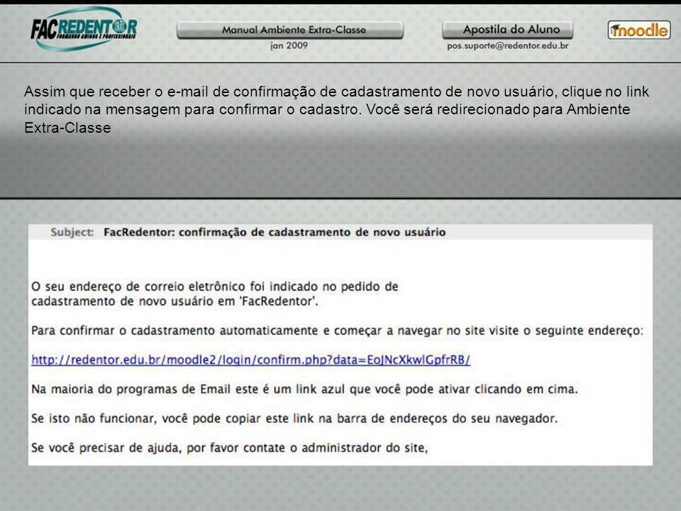 Assim que receber o e-mail de confirmação de cadastramento de novo usuário, clique no link indicado na mensagem para confirmar o cadastro.