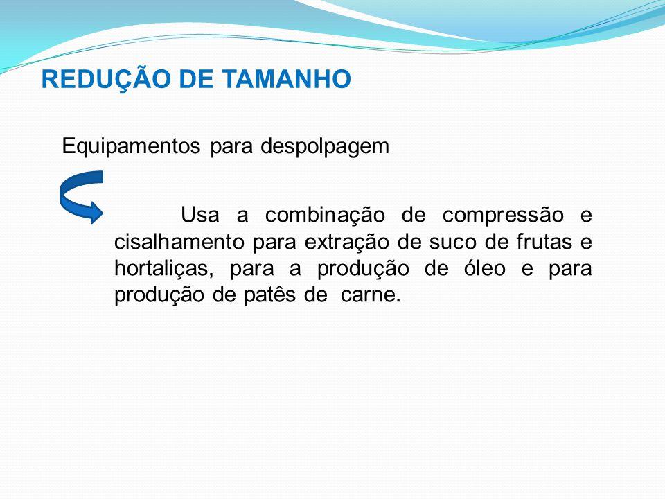 REDUÇÃO DE TAMANHO Equipamentos para despolpagem Usa a combinação de compressão e cisalhamento para extração de suco de frutas e hortaliças, para a pr