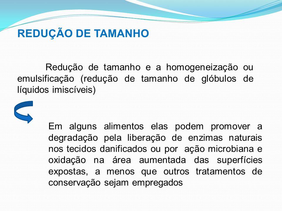 REDUÇÃO DE TAMANHO Redução de tamanho e a homogeneização ou emulsificação (redução de tamanho de glóbulos de líquidos imiscíveis) Em alguns alimentos