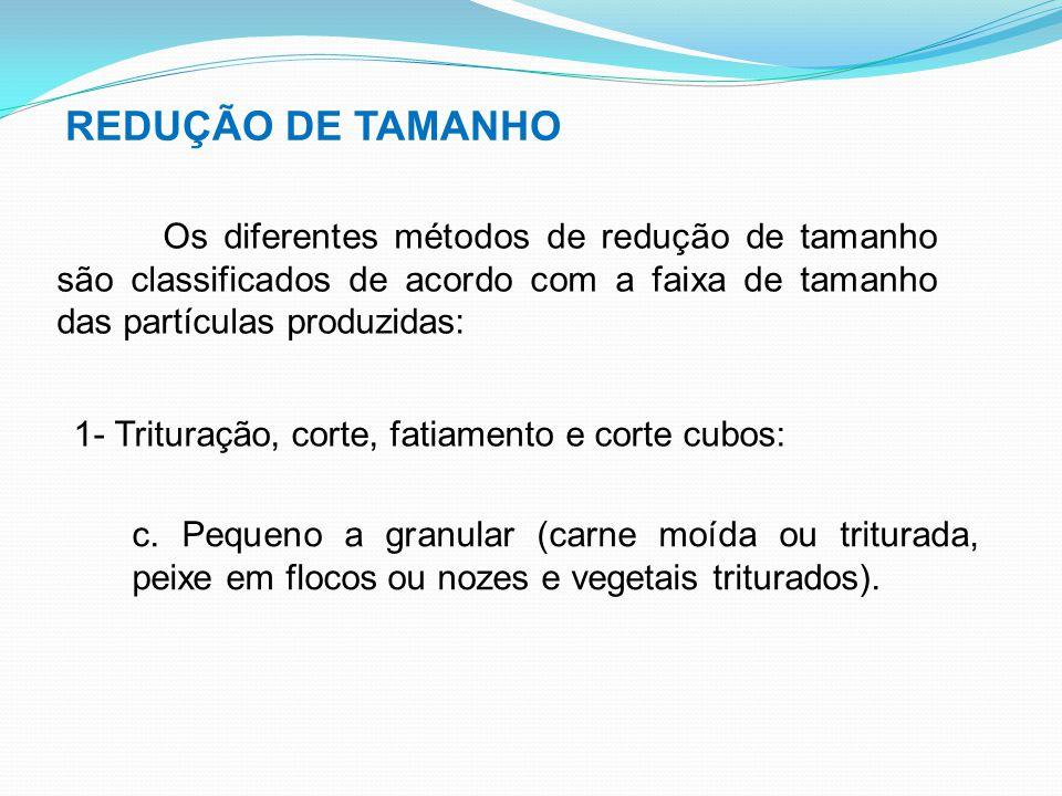 REDUÇÃO DE TAMANHO Os diferentes métodos de redução de tamanho são classificados de acordo com a faixa de tamanho das partículas produzidas: 2- Moagem de pós ou pastas de finura crescente ( produtos ralados > temperos> farinahs> acúcar).