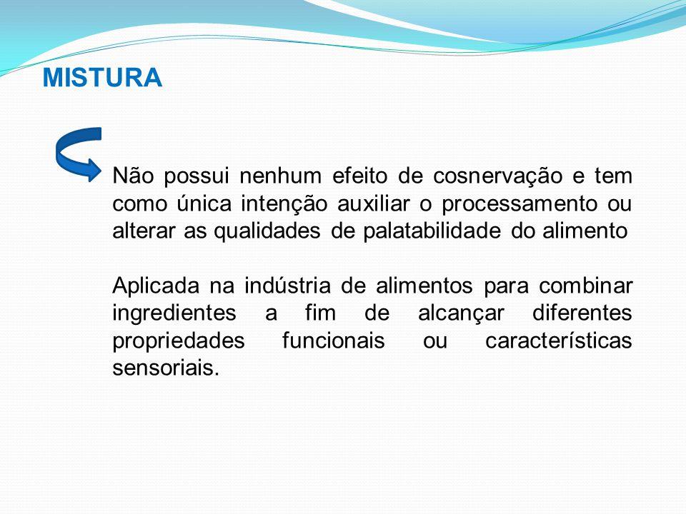 MISTURA Exemplos: -Desenvolvimento de textura em massas e sorvetes -Controle de cristalização do açúcar -Produtos de chocolate - Garantir que a proporção de cada componente esteja de acordo com os padrões definidos na legislação