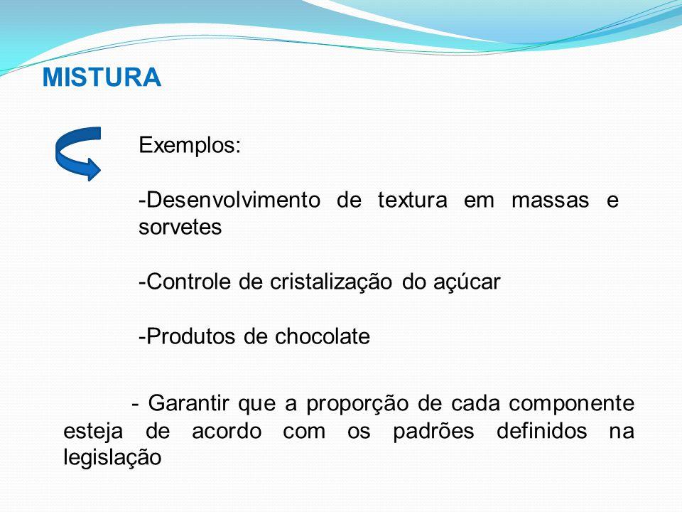 MISTURA Exemplos: -Desenvolvimento de textura em massas e sorvetes -Controle de cristalização do açúcar -Produtos de chocolate - Garantir que a propor