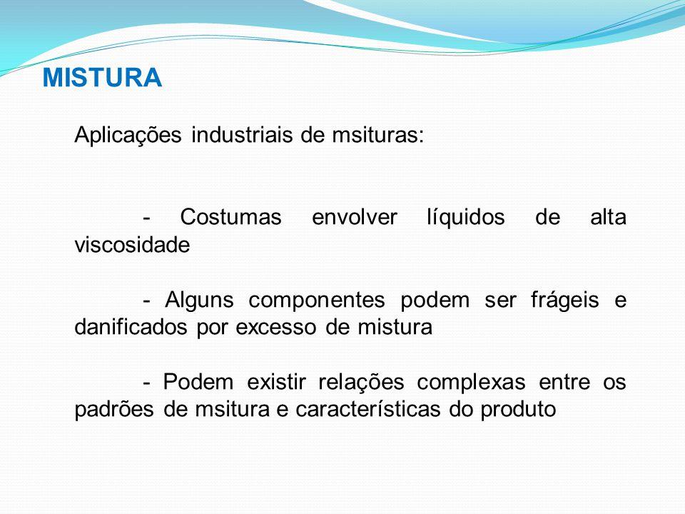 MISTURA Aplicações industriais de msituras: - Costumas envolver líquidos de alta viscosidade - Alguns componentes podem ser frágeis e danificados por