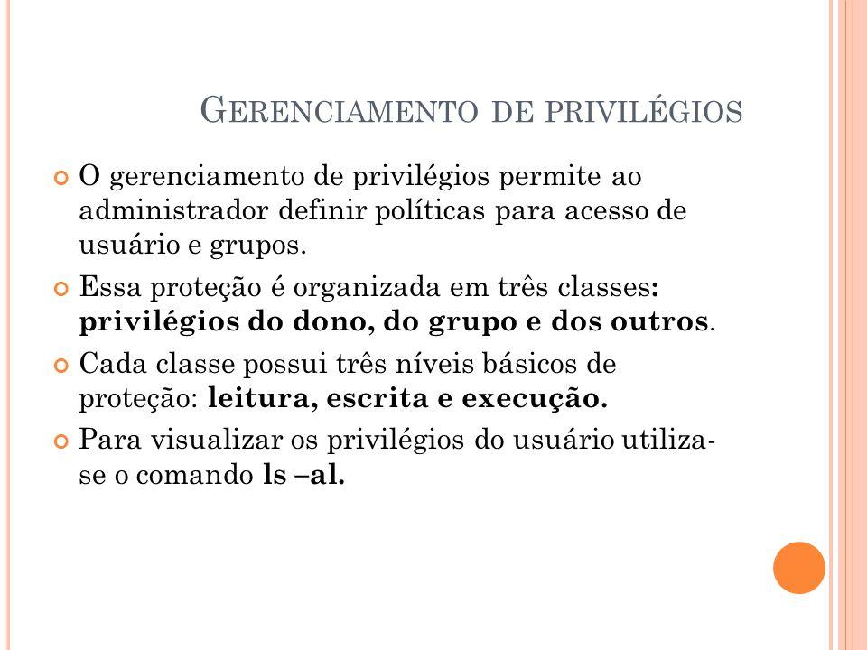G ERENCIAMENTO DE PRIVILÉGIOS O gerenciamento de privilégios permite ao administrador definir políticas para acesso de usuário e grupos.