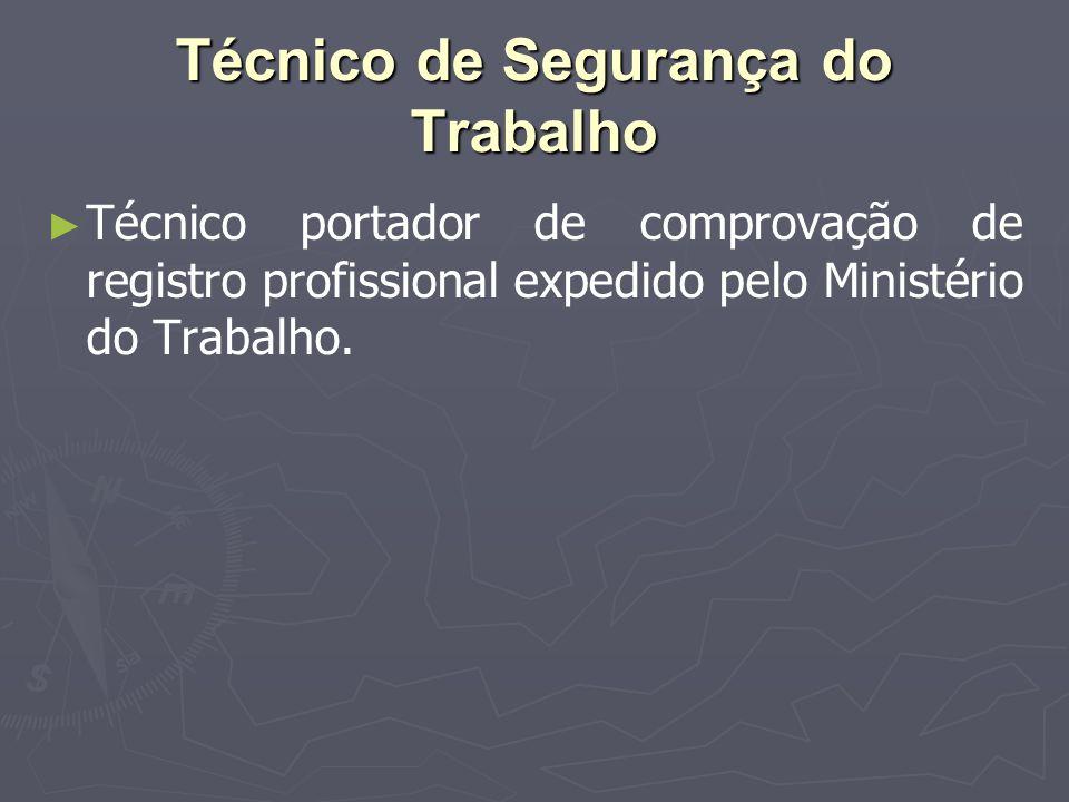 Técnico de Segurança do Trabalho ► ► Técnico portador de comprovação de registro profissional expedido pelo Ministério do Trabalho.