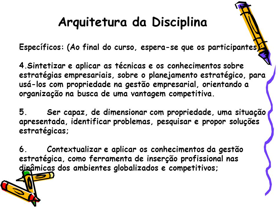 Arquitetura da Disciplina Específicos: (Ao final do curso, espera-se que os participantes): 4.Sintetizar e aplicar as técnicas e os conhecimentos sobr