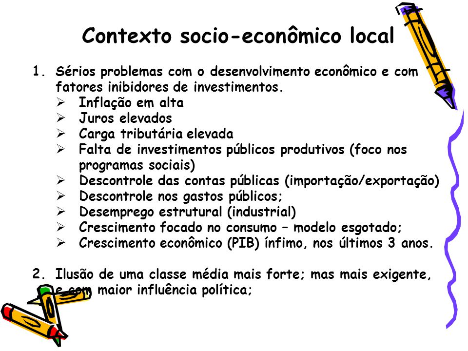 Contexto socio-econômico local 1.Sérios problemas com o desenvolvimento econômico e com fatores inibidores de investimentos.  Inflação em alta  Juro