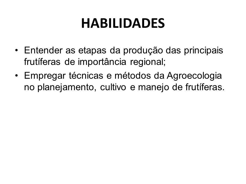 HABILIDADES Entender as etapas da produção das principais frutíferas de importância regional; Empregar técnicas e métodos da Agroecologia no planejame