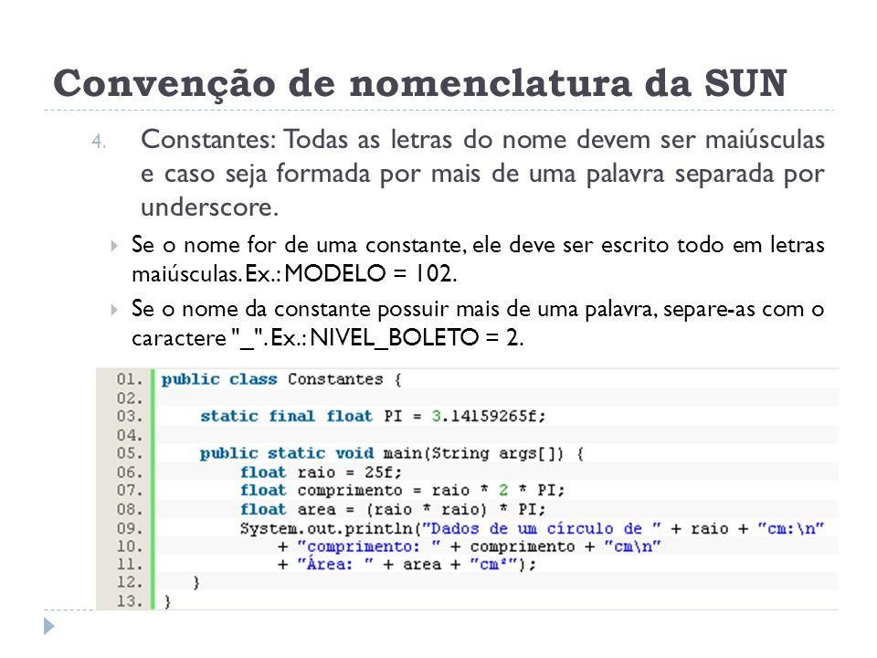 Convenção de nomenclatura da SUN 4. Constantes: Todas as letras do nome devem ser maiúsculas e caso seja formada por mais de uma palavra separada por