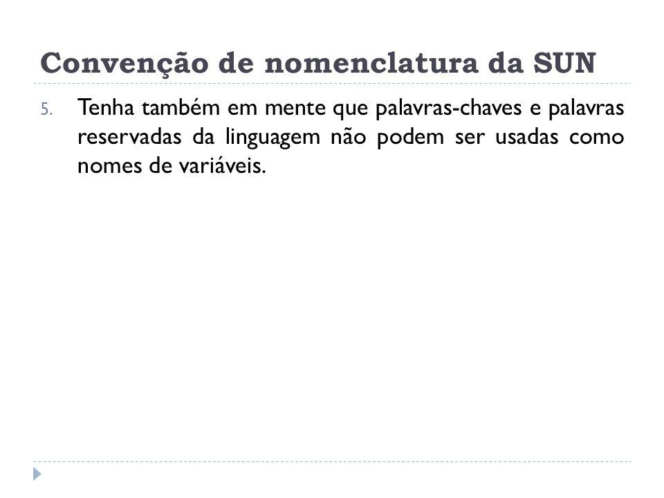 Convenção de nomenclatura da SUN 5. Tenha também em mente que palavras-chaves e palavras reservadas da linguagem não podem ser usadas como nomes de va