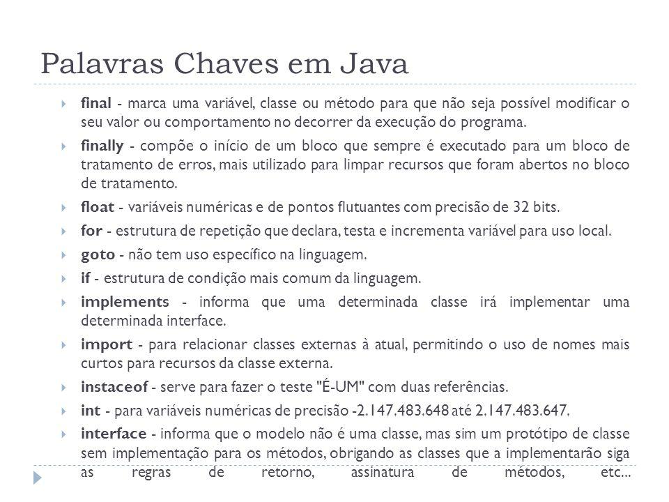 Palavras Chaves em Java  final - marca uma variável, classe ou método para que não seja possível modificar o seu valor ou comportamento no decorrer d