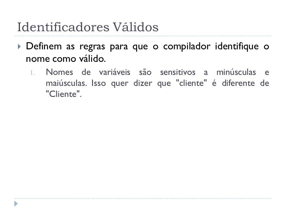 Identificadores Válidos  Definem as regras para que o compilador identifique o nome como válido. 1. Nomes de variáveis são sensitivos a minúsculas e