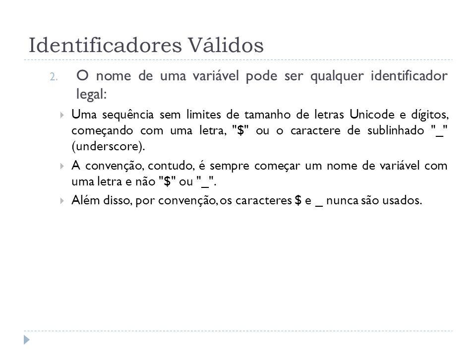 Identificadores Válidos 2. O nome de uma variável pode ser qualquer identificador legal:  Uma sequência sem limites de tamanho de letras Unicode e dí