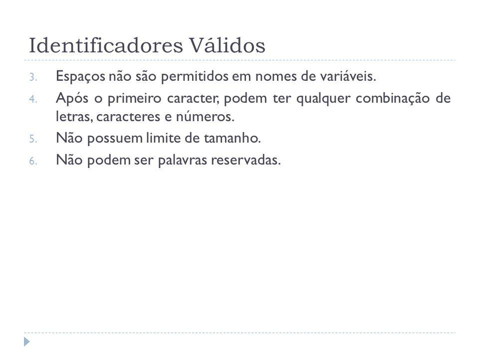 Identificadores Válidos 3. Espaços não são permitidos em nomes de variáveis. 4. Após o primeiro caracter, podem ter qualquer combinação de letras, car