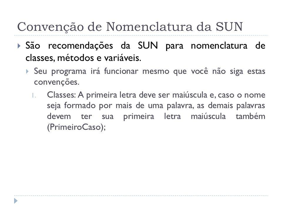 Convenção de Nomenclatura da SUN  São recomendações da SUN para nomenclatura de classes, métodos e variáveis.  Seu programa irá funcionar mesmo que