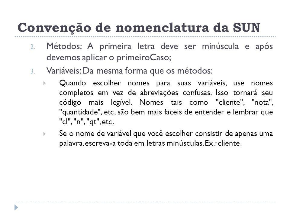 Convenção de nomenclatura da SUN 2. Métodos: A primeira letra deve ser minúscula e após devemos aplicar o primeiroCaso; 3. Variáveis: Da mesma forma q
