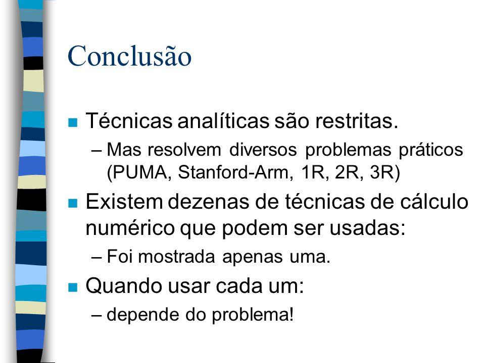 Conclusão n Técnicas analíticas são restritas. –Mas resolvem diversos problemas práticos (PUMA, Stanford-Arm, 1R, 2R, 3R) n Existem dezenas de técnica