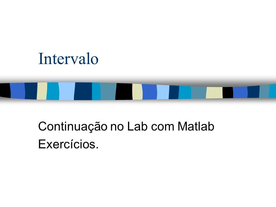 Intervalo Continuação no Lab com Matlab Exercícios.