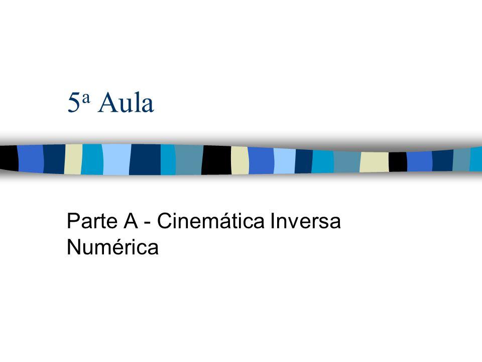 5 a Aula Parte A - Cinemática Inversa Numérica