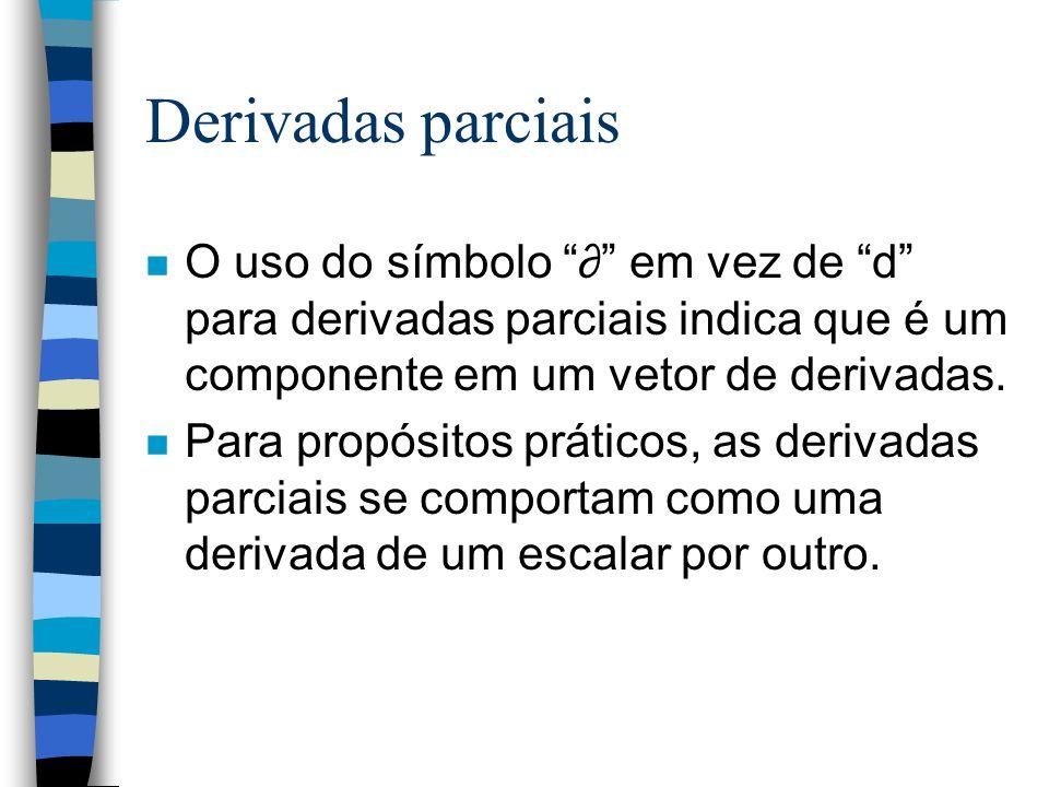 """Derivadas parciais n O uso do símbolo """"∂"""" em vez de """"d"""" para derivadas parciais indica que é um componente em um vetor de derivadas. n Para propósitos"""