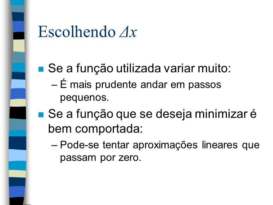 Escolhendo Δx n Se a função utilizada variar muito: –É mais prudente andar em passos pequenos.