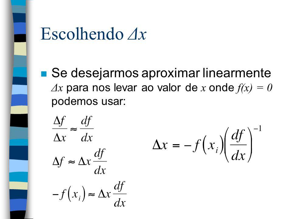 Escolhendo Δx Se desejarmos aproximar linearmente Δx para nos levar ao valor de x onde f(x) = 0 podemos usar: