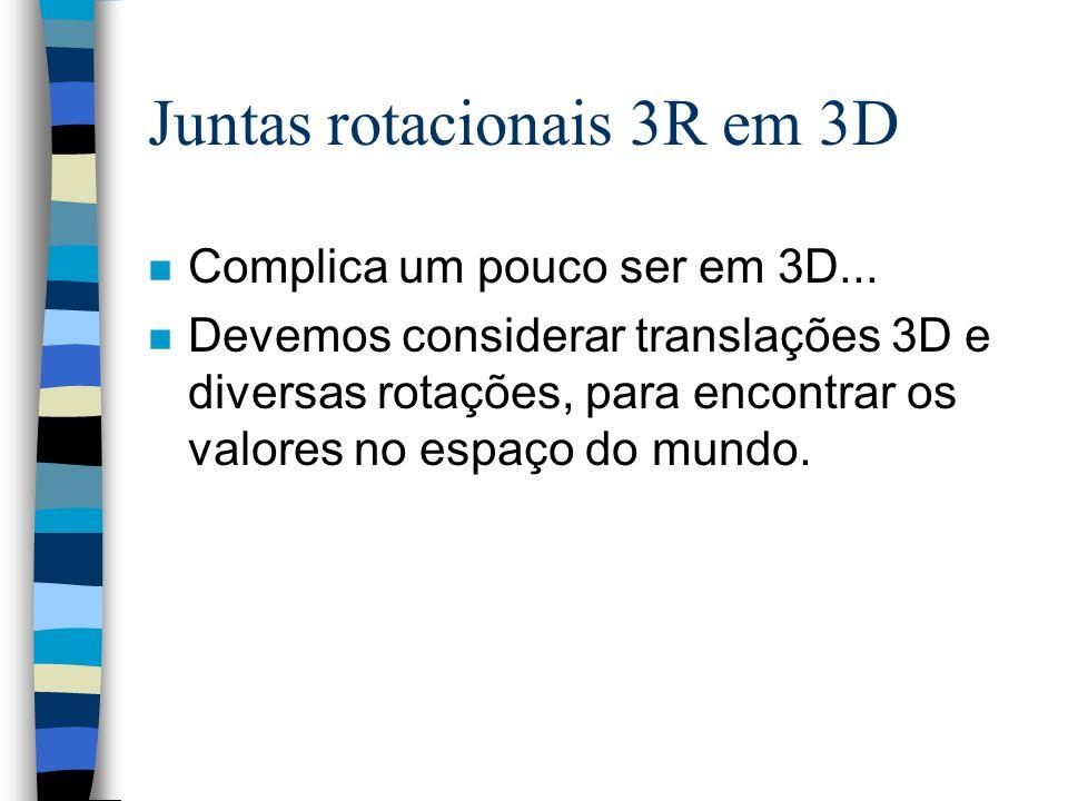 Juntas rotacionais 3R em 3D n Complica um pouco ser em 3D... n Devemos considerar translações 3D e diversas rotações, para encontrar os valores no esp