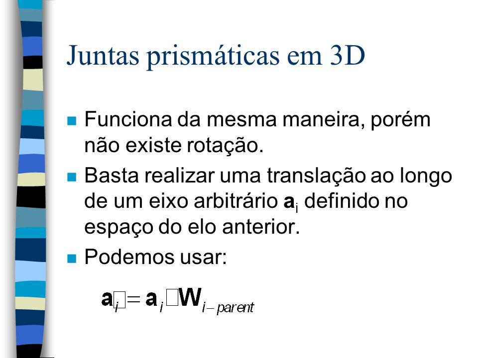 Juntas prismáticas em 3D n Funciona da mesma maneira, porém não existe rotação. n Basta realizar uma translação ao longo de um eixo arbitrário a i def