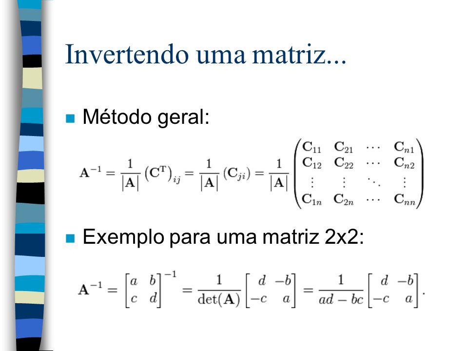 Invertendo uma matriz... n Método geral: n Exemplo para uma matriz 2x2: