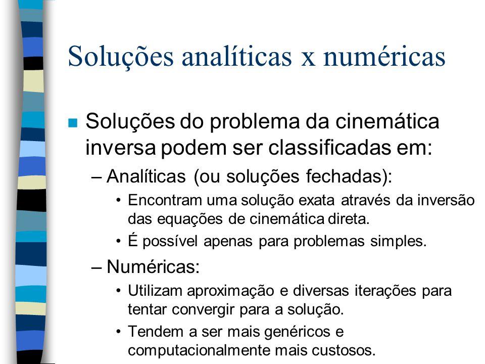 Soluções analíticas x numéricas n Soluções do problema da cinemática inversa podem ser classificadas em: –Analíticas (ou soluções fechadas): Encontram uma solução exata através da inversão das equações de cinemática direta.
