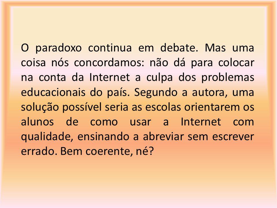 O paradoxo continua em debate. Mas uma coisa nós concordamos: não dá para colocar na conta da Internet a culpa dos problemas educacionais do país. Seg