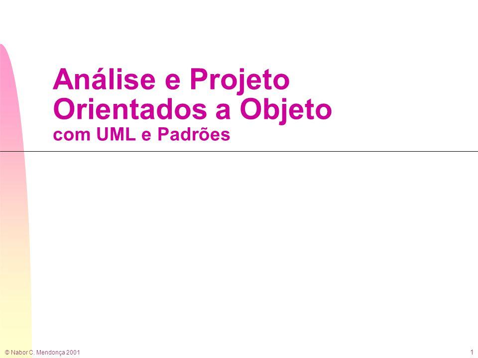 © Nabor C. Mendonça 2001 1 Análise e Projeto Orientados a Objeto com UML e Padrões