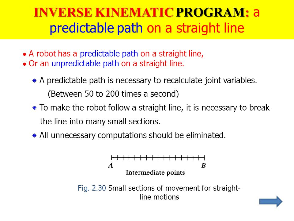  A robot has a predictable path on a straight line,  Or an unpredictable path on a straight line. ٭ A predictable path is necessary to recalculate j