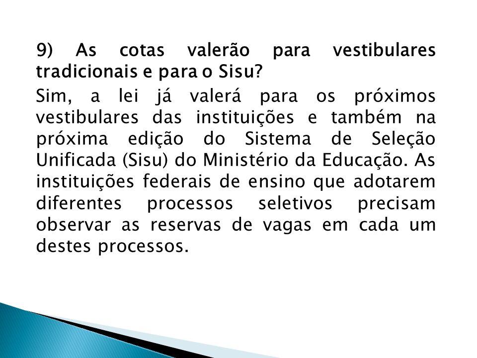 9) As cotas valerão para vestibulares tradicionais e para o Sisu.